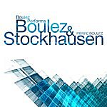 Pierre Boulez Boulez Performs Boulez & Stockhausen