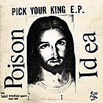 Poison Idea Pick Your King E.P. / Record Collectors Are Pretentious Assholes (The Fatal Erection Years: 1983-1986)