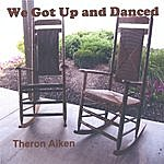 Theron Aiken We Got Up And Danced