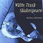 Michael Anderson White Trash Shakespeare