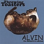 Throwing Toasters Alvin - The Definitive Edition