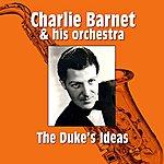 Charlie Barnet & His Orchestra The Duke's Ideas
