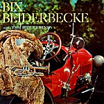 Bix Beiderbecke Bix Beiderbecke And The Wolverines