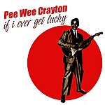 Pee Wee Crayton If I Ever Get Lucky
