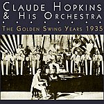 Claude Hopkins & His Orchestra The Golden Swing Years 1935