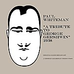 Paul Whiteman A Tribute To George Gershwin