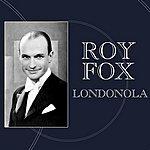 Roy Fox Londonola