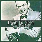 Jimmy Dorsey Talkin' To My Heart