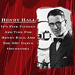 Henry Hall It's Five Fifteen And Time For Henry Hall And The Bbc Dance Orchestra
