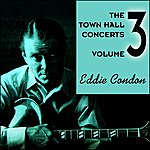 Eddie Condon The Town Hall Concerts Volume 3