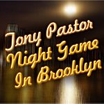 Tony Pastor Night Game In Brooklyn