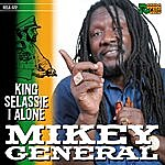 Mikey General King Selassie I Alone