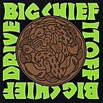 Big Chief Drive It Off