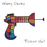 Wang Chung Tazer Up!