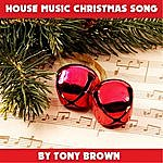 Tony Brown The House Music Christmas Song