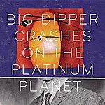 Big Dipper Crashes On The Platinum Planet