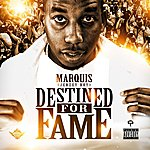 Marquis Destined For Fame