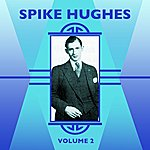 Spike Hughes Volume 2