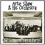 Artie Shaw & His Orchestra Did Someone Say A Party?