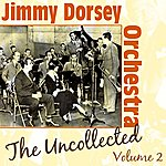 Jimmy Dorsey The Uncollected Volume 2
