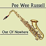 Pee Wee Russell Out Of Nowhere
