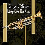 King Oliver Long Live The King