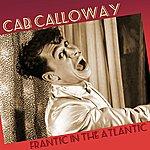 Cab Calloway Frantic In The Atlantic