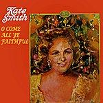 Kate Smith Come All Ye Faithful
