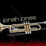 Jonah Jones I Dig Chicks
