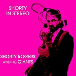 Shorty Rogers Shorty In Stereo