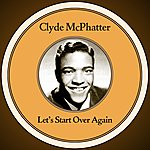 Clyde McPhatter Let's Start Over Again