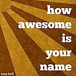 Tony Hall How Awesome Is Your Name