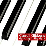 Carroll Gibbons Dancing In The Dark