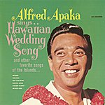 Alfred Apaka Sings...Hawaiian Wedding Song And Other Favorite Songs Of The Islands