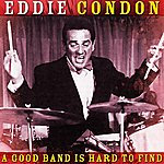Eddie Condon A Good Band Is Hard To Find