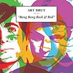 Art Brut Bang Bang Rock & Roll