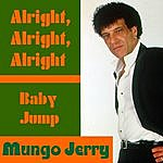 Mungo Jerry Alright, Alright, Alright