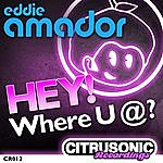 Eddie Amador Hey! Where U @?
