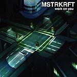 MSTRKRFT Work On You