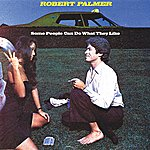 Robert Palmer Some People Can Do What They Like
