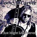 Cody McCarver I Just Might Live Forever
