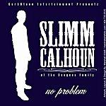 Slimm Calhoun No Problem