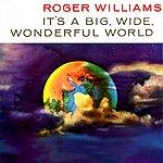 Roger Williams It's A Big Wide Wonderful World