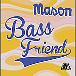 Mason Bass Friend (Mix For Him & Mix For Her)