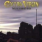 Extra Virgin Twelve Stories High