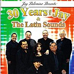 Jay 30 Years With Jay & The Latin Sounds