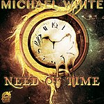Michael White Need Of Time