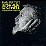 Ewan MacColl Black & White – The Definite Collection