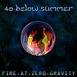 40 Below Summer Fire At Zero Gravity