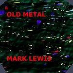 Mark Lewis Old Metal